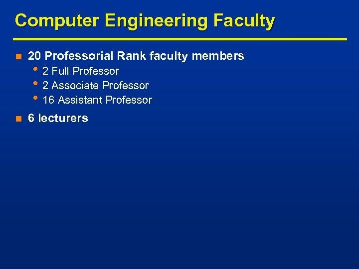 Computer Engineering Faculty n 20 Professorial Rank faculty members n 6 lecturers • 2