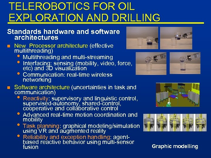 TELEROBOTICS FOR OIL EXPLORATION AND DRILLING Standards hardware and software architectures n n New