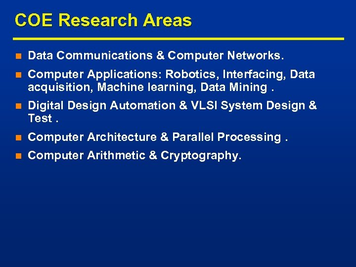 COE Research Areas n Data Communications & Computer Networks. n Computer Applications: Robotics, Interfacing,