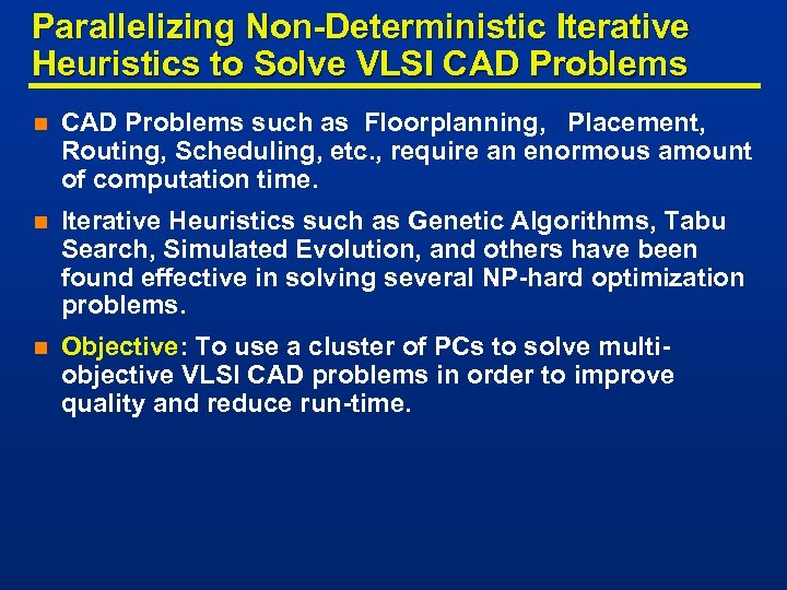 Parallelizing Non-Deterministic Iterative Heuristics to Solve VLSI CAD Problems n CAD Problems such as