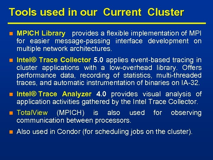 Tools used in our Current Cluster n MPICH Library provides a flexible implementation of