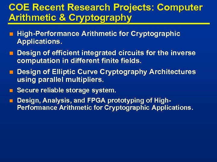 COE Recent Research Projects: Computer Arithmetic & Cryptography n High-Performance Arithmetic for Cryptographic Applications.