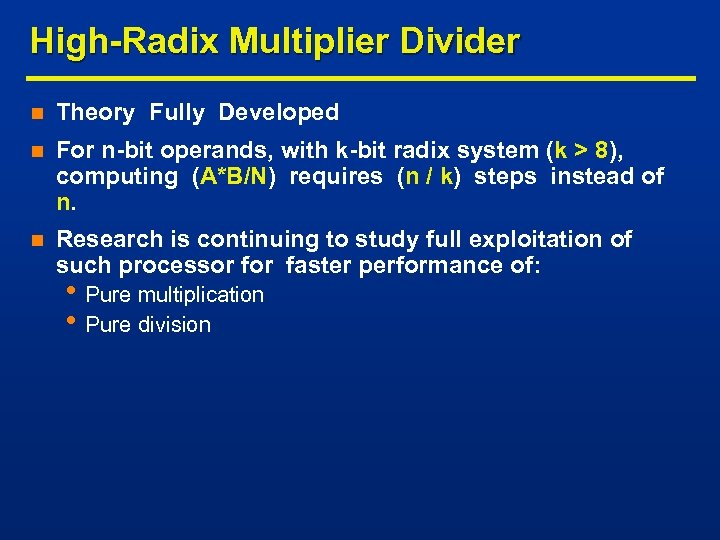 High-Radix Multiplier Divider n Theory Fully Developed n For n-bit operands, with k-bit radix