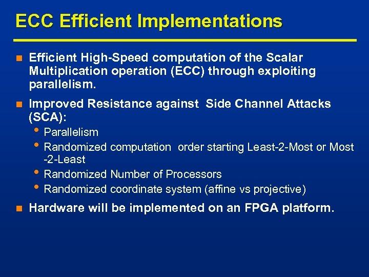 ECC Efficient Implementations n Efficient High-Speed computation of the Scalar Multiplication operation (ECC) through