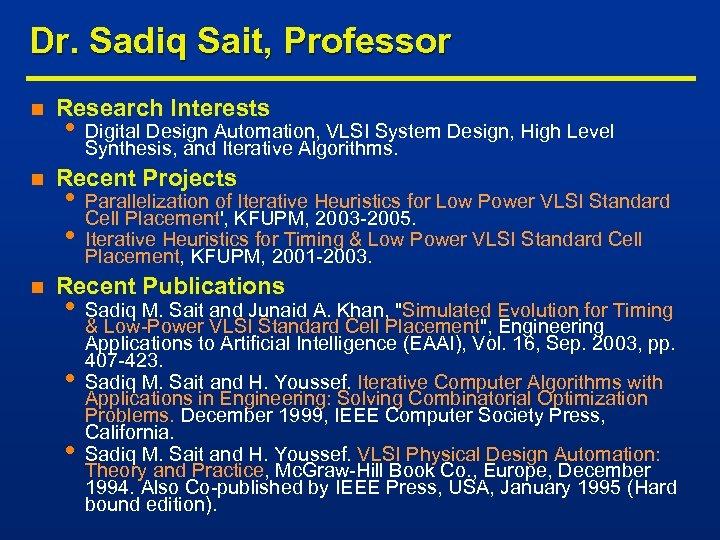 Dr. Sadiq Sait, Professor n n n Research Interests • Digital Design Automation, VLSI