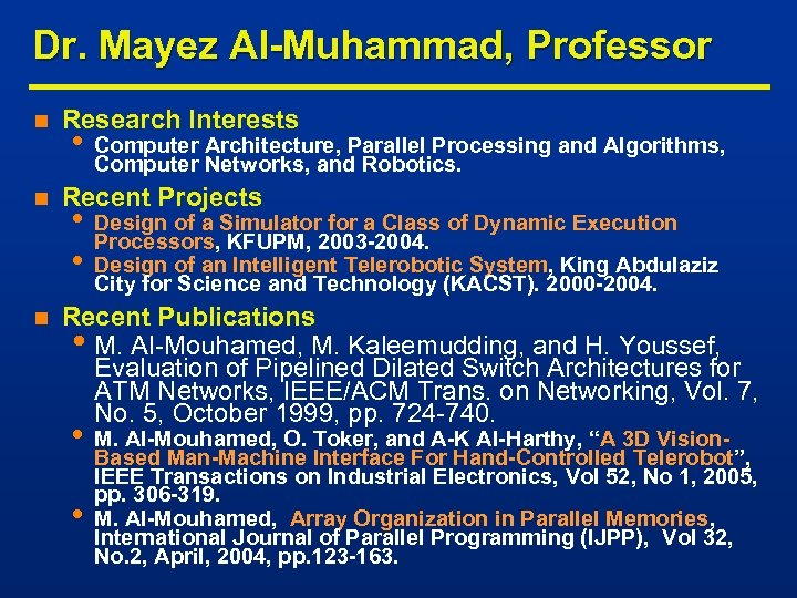 Dr. Mayez Al-Muhammad, Professor n n n Research Interests • Computer Architecture, Parallel Processing