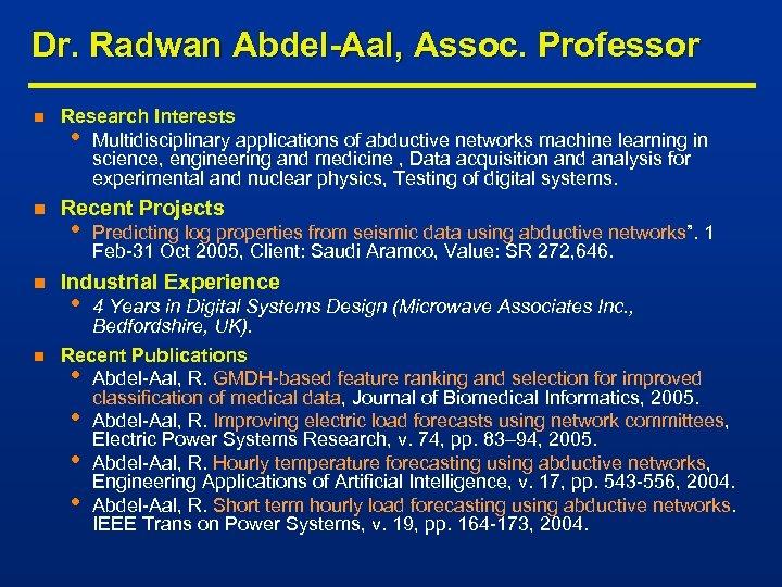 Dr. Radwan Abdel-Aal, Assoc. Professor n Research Interests • Multidisciplinary applications of abductive networks