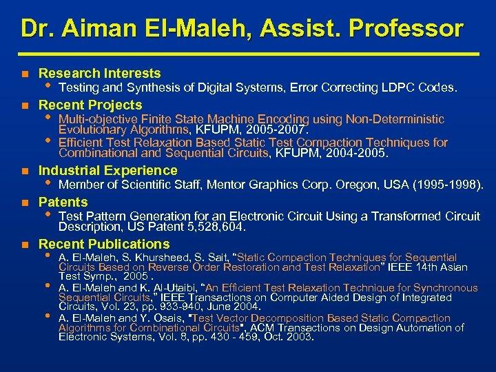 Dr. Aiman El-Maleh, Assist. Professor n n n Research Interests • Testing and Synthesis