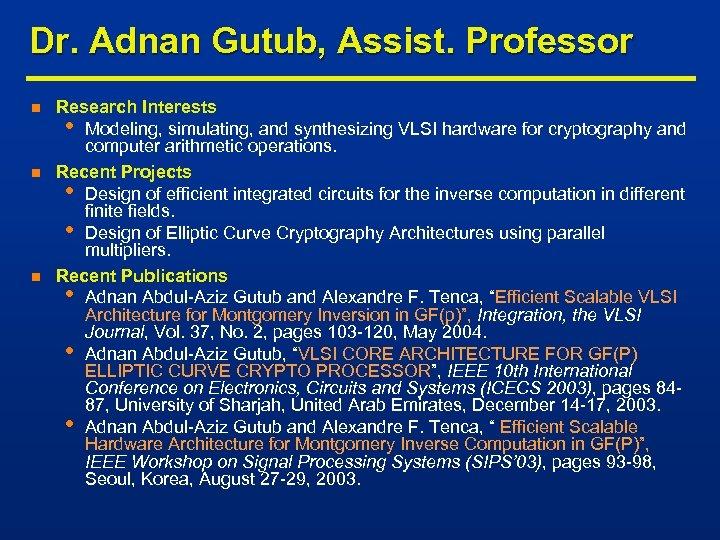 Dr. Adnan Gutub, Assist. Professor n n n Research Interests • Modeling, simulating, and