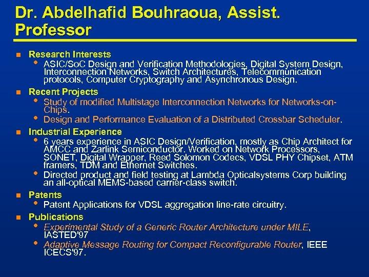 Dr. Abdelhafid Bouhraoua, Assist. Professor n n n Research Interests • ASIC/So. C Design