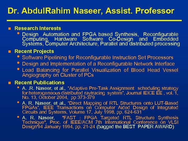 Dr. Abdul. Rahim Naseer, Assist. Professor n n n Research Interests • Design Automation