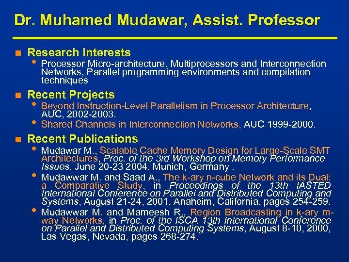 Dr. Muhamed Mudawar, Assist. Professor n n n Research Interests • Processor Micro-architecture, Multiprocessors
