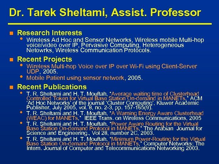 Dr. Tarek Sheltami, Assist. Professor n n n Research Interests • Wireless Ad Hoc