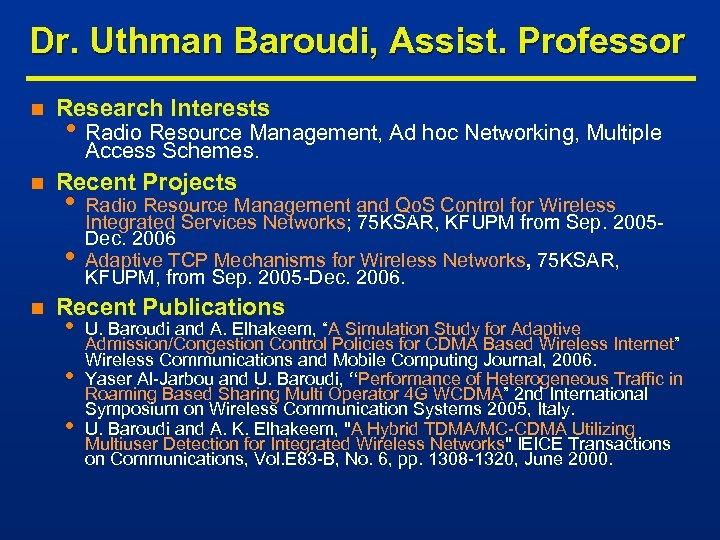 Dr. Uthman Baroudi, Assist. Professor n Research Interests • Radio Resource Management, Ad hoc