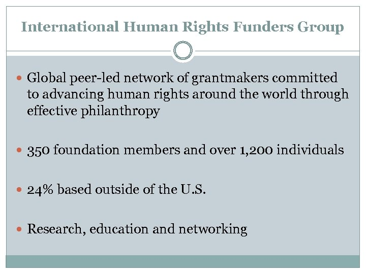 International Human Rights Funders Group Global peer-led network of grantmakers committed to advancing human