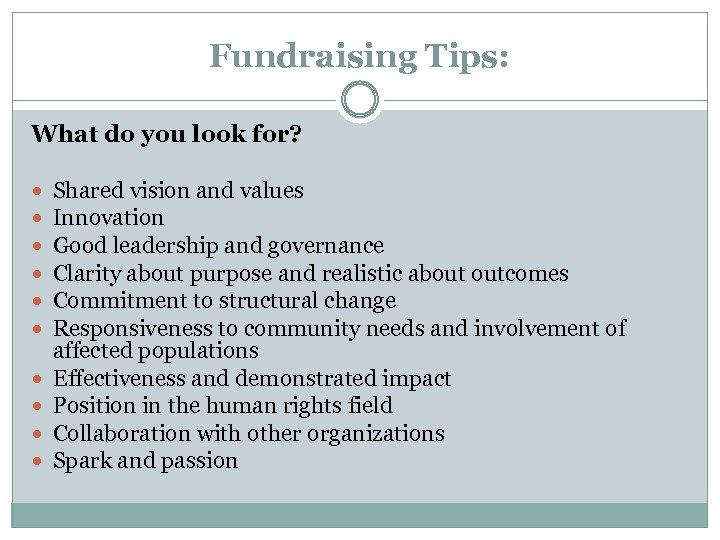 Fundraising Tips: What do you look for? Shared vision and values Innovation Good leadership