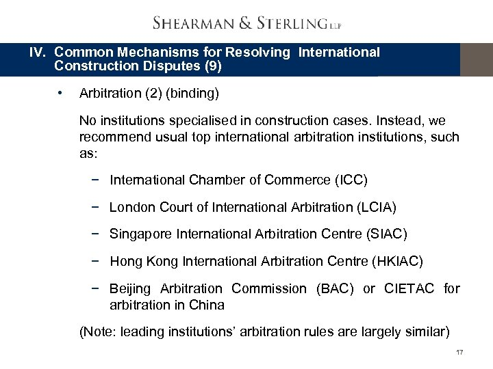 IV. Common Mechanisms for Resolving International Construction Disputes (9) • Arbitration (2) (binding) No