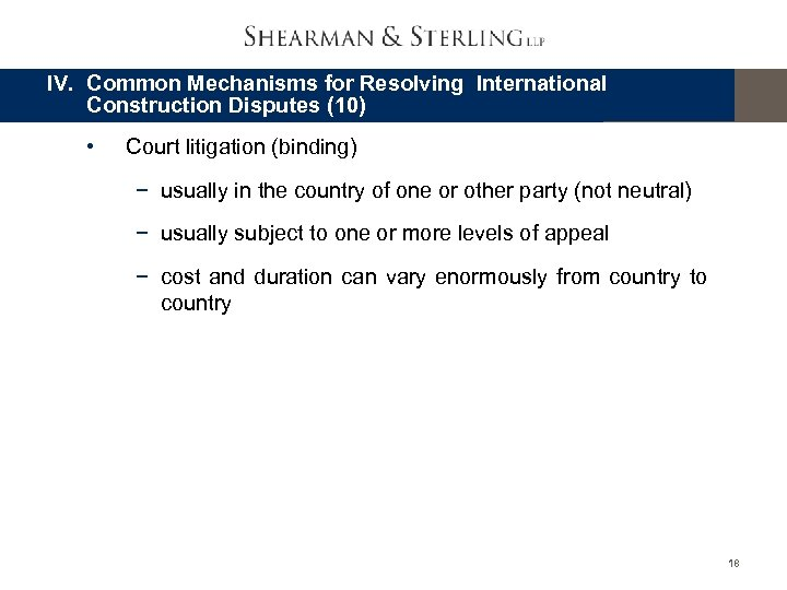 IV. Common Mechanisms for Resolving International Construction Disputes (10) • Court litigation (binding) −