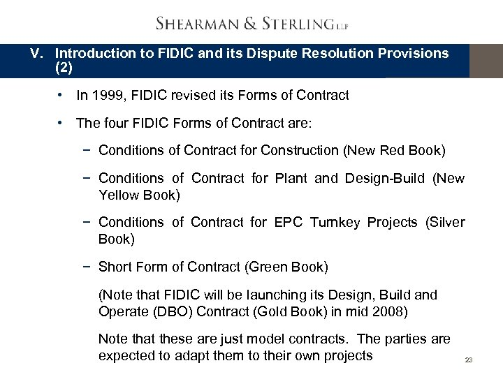 V. Introduction to FIDIC and its Dispute Resolution Provisions (2) • In 1999, FIDIC