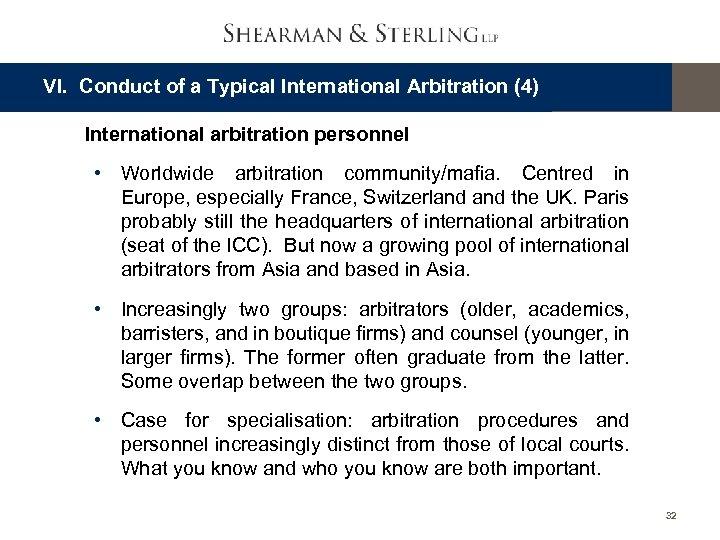 VI. Conduct of a Typical International Arbitration (4) International arbitration personnel • Worldwide arbitration