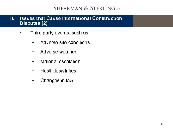 II. Issues that Cause International Construction Disputes (2) • Third party events, such as: