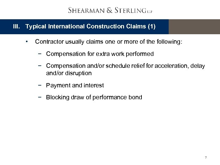 III. Typical International Construction Claims (1) • Contractor usually claims one or more of