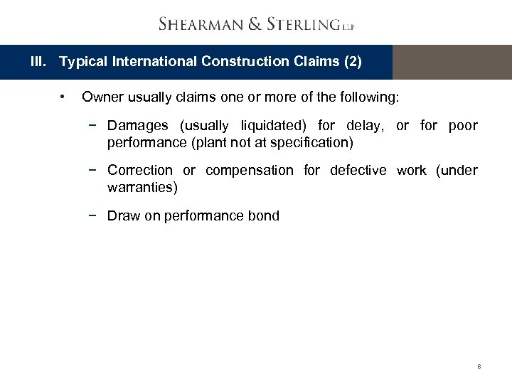 III. Typical International Construction Claims (2) • Owner usually claims one or more of