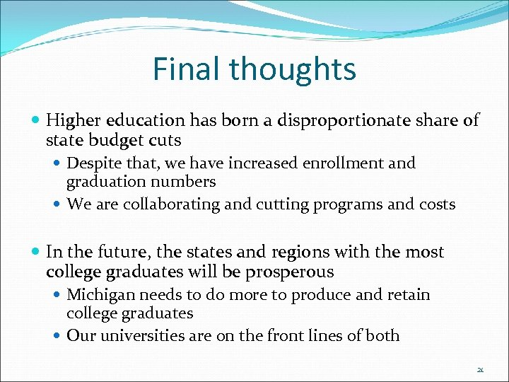 Final thoughts Higher education has born a disproportionate share of state budget cuts Despite