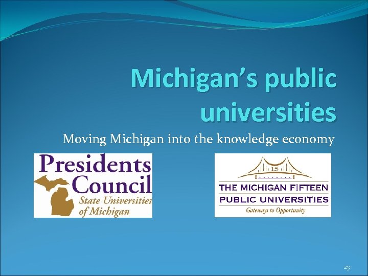 Michigan's public universities Moving Michigan into the knowledge economy 23