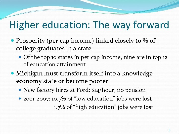 Higher education: The way forward Prosperity (per cap income) linked closely to % of
