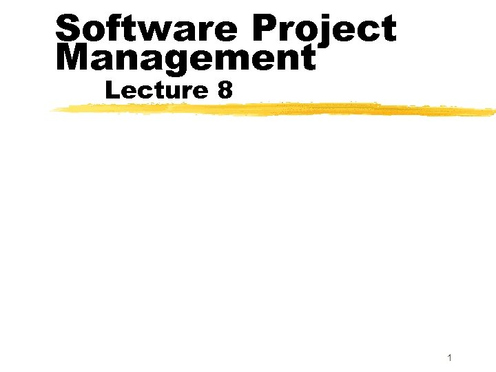 Software Project Management Lecture 8 1