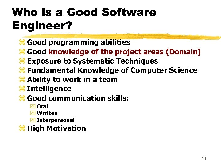 Who is a Good Software Engineer? z Good programming abilities z Good knowledge of