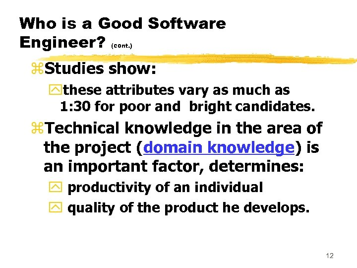 Who is a Good Software Engineer? (cont. ) z. Studies show: ythese attributes vary