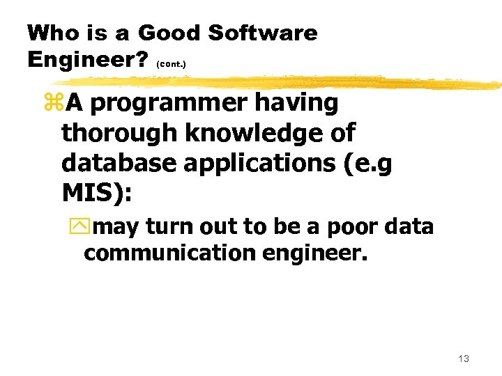 Who is a Good Software Engineer? (cont. ) z. A programmer having thorough knowledge