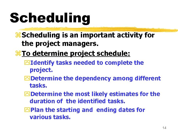 Scheduling z Scheduling is an important activity for the project managers. z To determine