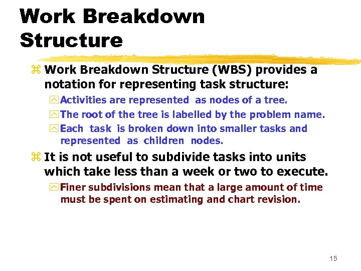 Work Breakdown Structure z Work Breakdown Structure (WBS) provides a notation for representing task
