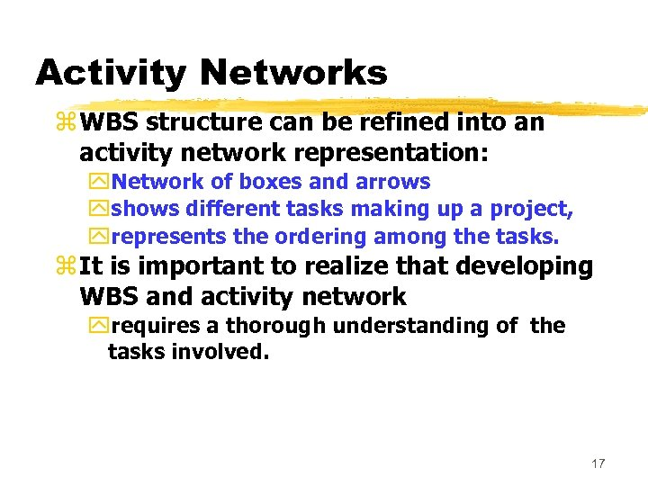 Activity Networks z WBS structure can be refined into an activity network representation: y.