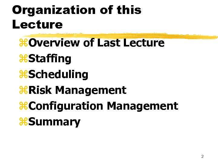 Organization of this Lecture z. Overview of Last Lecture z. Staffing z. Scheduling z.