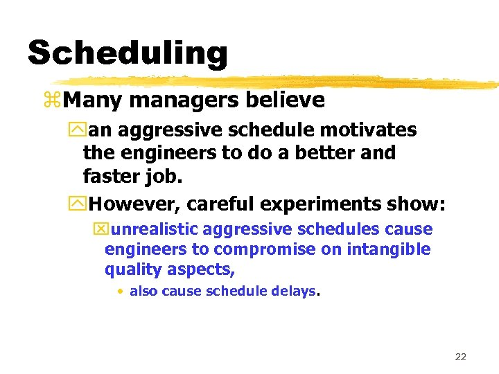 Scheduling z. Many managers believe yan aggressive schedule motivates the engineers to do a