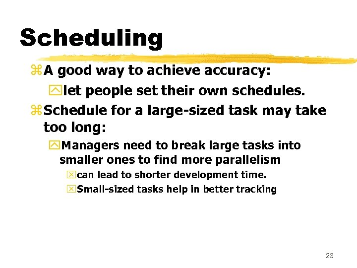 Scheduling z A good way to achieve accuracy: ylet people set their own schedules.