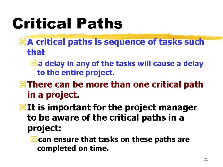 Critical Paths z A critical paths is sequence of tasks such that ya delay