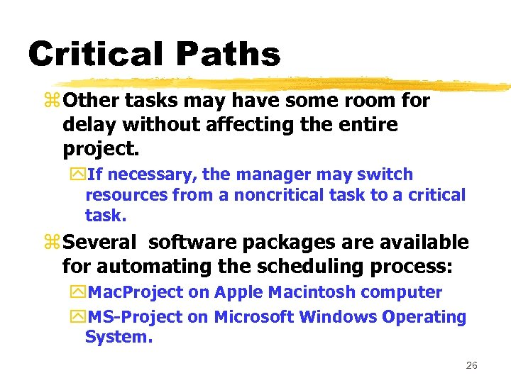 Critical Paths z Other tasks may have some room for delay without affecting the