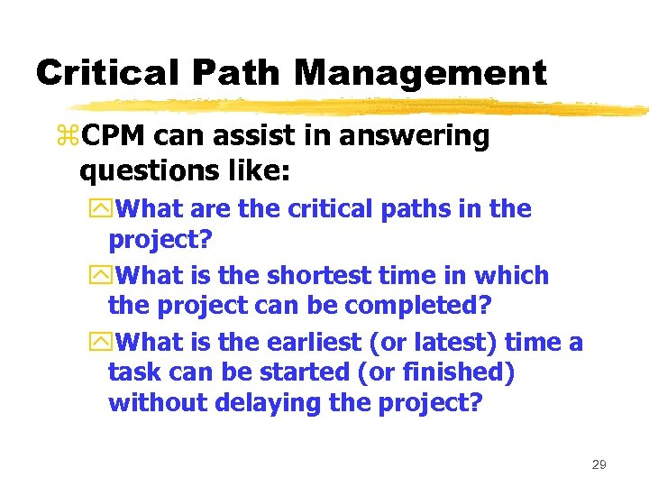 Critical Path Management z. CPM can assist in answering questions like: y. What are