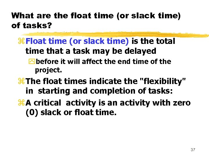 What are the float time (or slack time) of tasks? z Float time (or