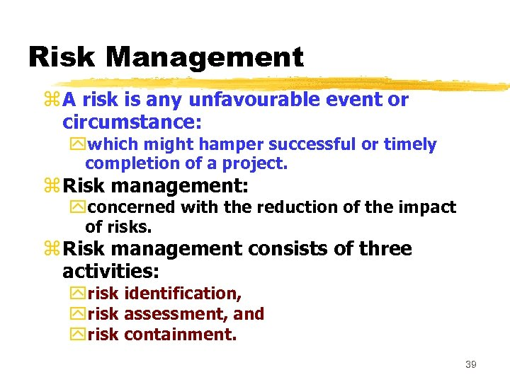 Risk Management z A risk is any unfavourable event or circumstance: ywhich might hamper