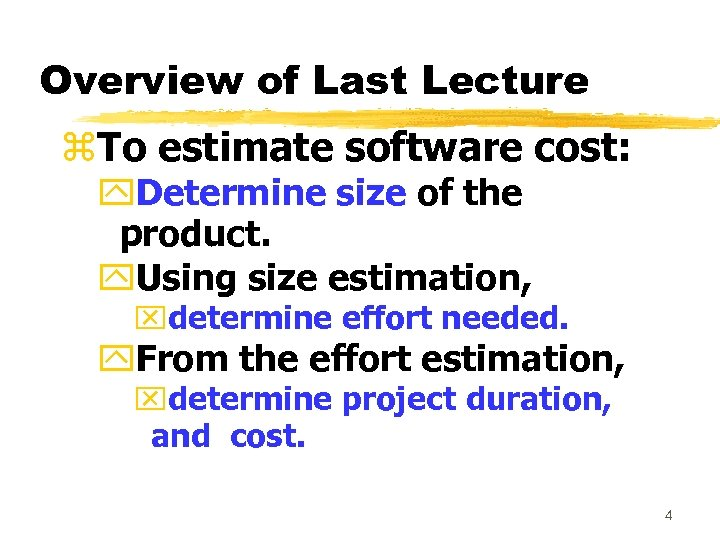 Overview of Last Lecture z. To estimate software cost: y. Determine size of the