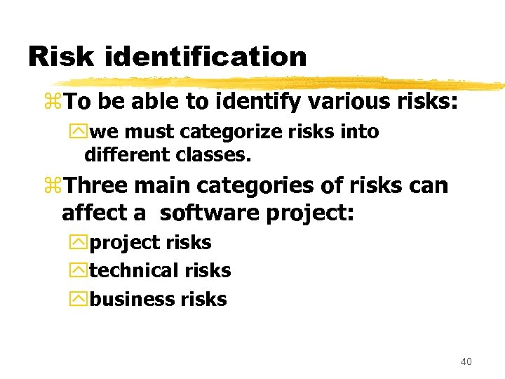 Risk identification z. To be able to identify various risks: ywe must categorize risks