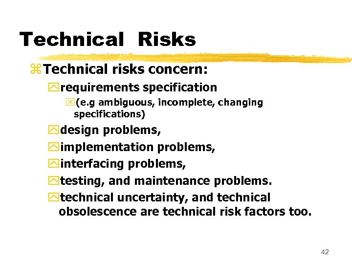 Technical Risks z Technical risks concern: yrequirements specification x(e. g ambiguous, incomplete, changing specifications)