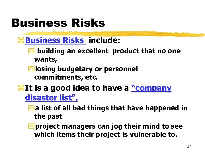 Business Risks z Business Risks include: y building an excellent product that no one