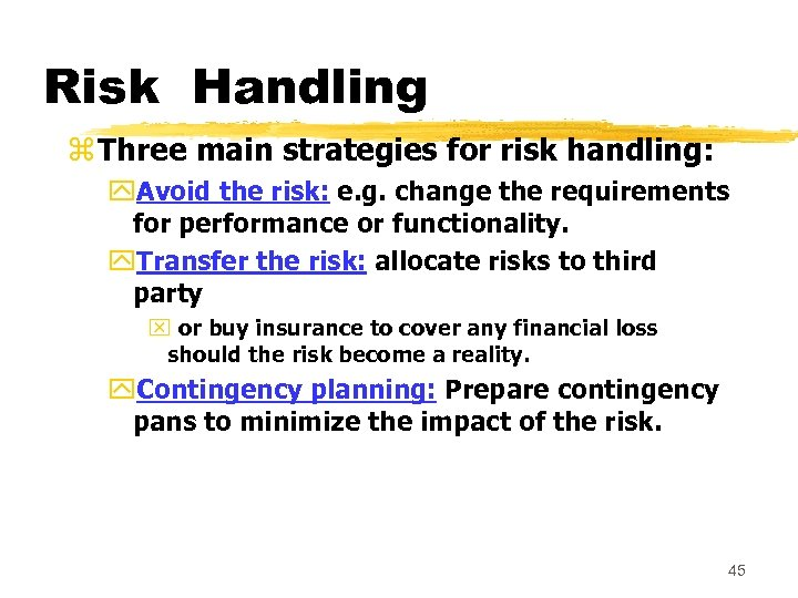 Risk Handling z Three main strategies for risk handling: y. Avoid the risk: e.